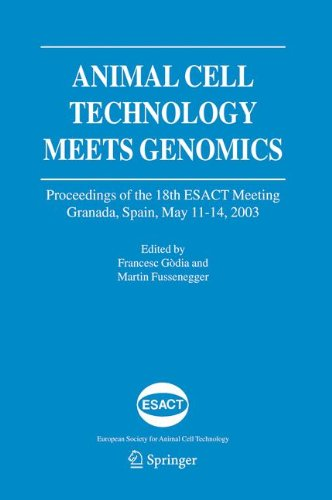 Animal Cell Technology Meets Genomics: Proceedings Of The 18Th Esact Meeting. Granada, Spain, May 11-14, 2003 (Esact Proceedings)