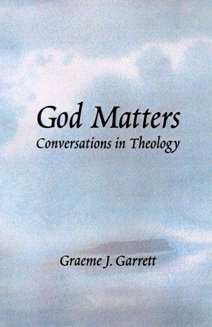God Matters: Conversations in Theology (Zacchaeus Studies: Theology)