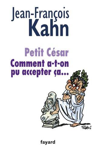 Petit César: Comment a-t-on pu accepter ça...