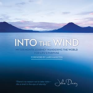 Into the Wind: My Six-Month Journey Wandering the World for Life's Purpose | [Jake Ducey]