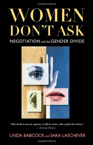 Women Don't Ask: Negotiation and the Gender Divide
