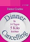 Dinner Cancelling: In 14 Tagen 5 Kilo leichter: In 14 Tagen 5 Kilo leicher - Dieter Grabbe