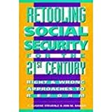 img - for Retooling Social Security for the 21st Century: Right and Wrong Approaches to Reform book / textbook / text book