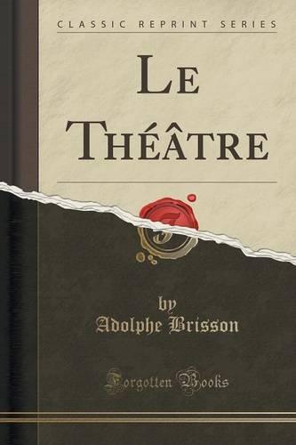 Le Théâtre (Classic Reprint)