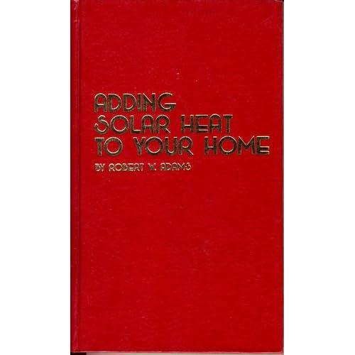 Adding Solar Heat to Your Home Robert Wynne Adams