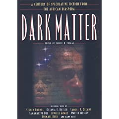 Dark Matter: A Century of Speculative Fiction from the African Diaspora by Sheree Renée Thomas