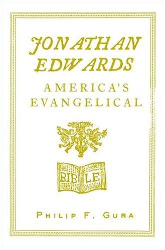Jonathan Edwards : Americas Evangelical, PHILIP F. GURA