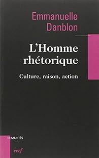 L\'Homme rhétorique : Culture, raison action par Emmanuelle Danblon