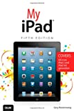 My iPad (Covers iOS 6 on iPad 2, iPad 3rd/4th generation, and iPad mini) (5th Edition)