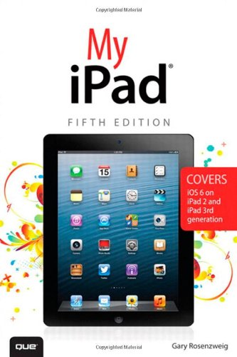 My iPad: Covers iOS 6 on iPad 2 and iPad 3rd Generation, 5th Edition