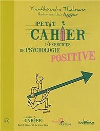 Petit Cahier D Exercices De Psychologie Positive Babelio