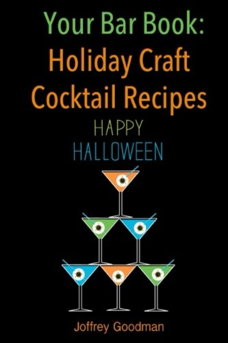 Your Bar Book: Holiday Craft Cocktail Recipes: Happy Hallowen (Volume 1) by Mr. Joffrey Goodman