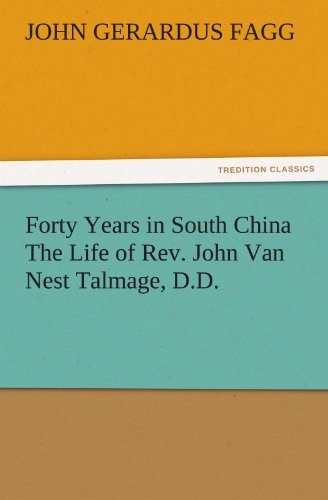 forty-years-in-south-china-the-life-of-rev-john-van-nest-talmage-dd-tredition-classics