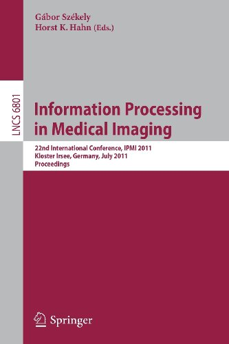 Information Processing In Medical Imaging: 22Nd International Conference, Ipmi 2011, Kloster Irsee, Germany, July 3-8, 2011, Proceedings (Lecture ... Vision, Pattern Recognition, And Graphics)