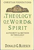 A Theology of Word and Spirit: Authority and Method in Theology (Christian Foundation) (0853645515) by Bloesch, Donald G.