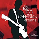 The Top 100 Canadian Albumsby Bob Mersereau