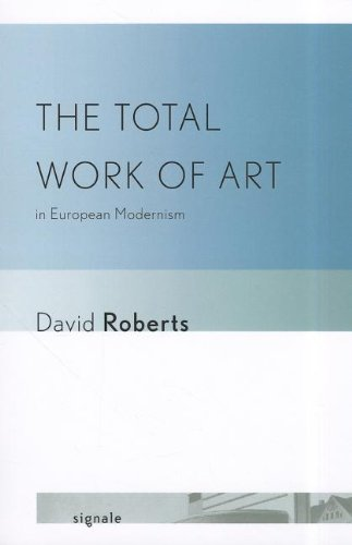 The Total Work of Art in European Modernism (Signale: Modern German Letters, Cultures, and Thought)