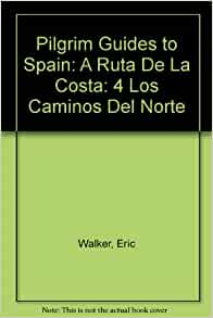 Pilgrim Guides to Spain: A Ruta De La Costa: 4 Los Caminos Del Norte