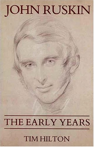 John Ruskin: The Early Years 1819-1895