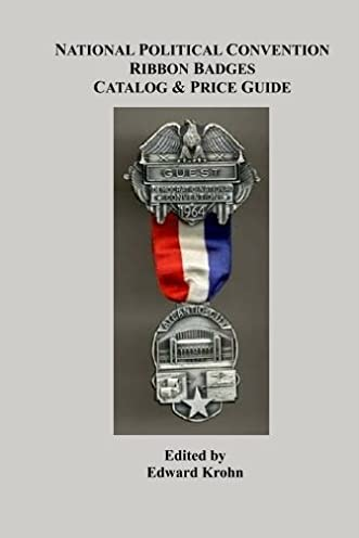 National Political Convention Ribbon Badges Catalog & Price Guide