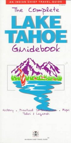The Complete Lake Tahoe Guidebook, Indian Chief Travel Guides, B. Sangwan