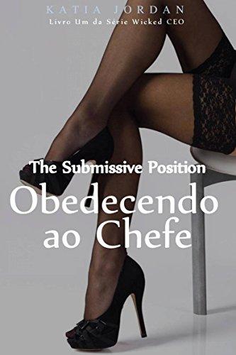 The Submissive Position - Obedecendo ao Chefe (Livro Um da Série Wicked CEO)