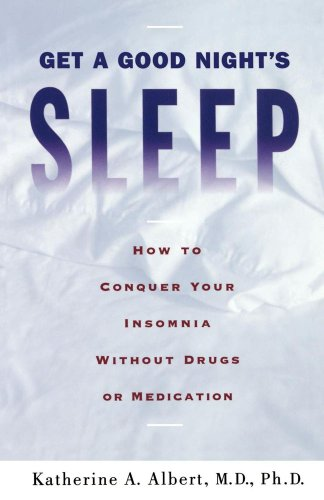 Get a Good Night's Sleep: How to Conquer Your Insomnia Without Drugs or Medication, Albert, Katherine A.