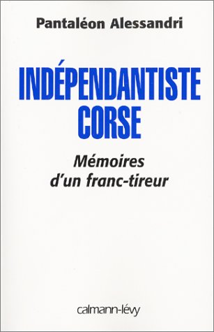 Indépendantiste Corse : Mémoires d'un franc-tireur
