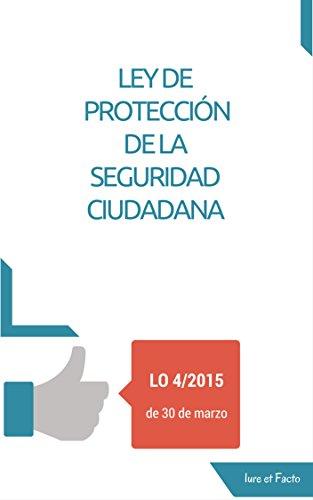 Ley de Protección de la Seguridad Ciudadana: LO. 4/2015 (con índice)