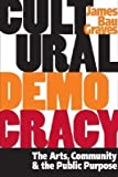 img - for [(Cultural Democracy: The Arts, Community, and the Public Purpose )] [Author: James Bau Graves] [Feb-2005] book / textbook / text book