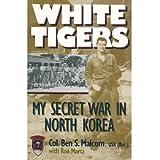 White Tigers: My Secret War in North Korea (Ausa Institute of Land Warfare)