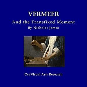 Vermeer and the Transfixed Moment Hörbuch von N.P. James Gesprochen von: James Milton