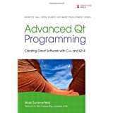 Advanced Qt Programming: Creating Great Software with C++ and Qt 4 (Prentice Hall Open Source Software Development Series) ~ Mark Summerfield