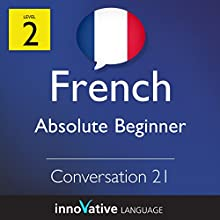 Absolute Beginner Conversation #21 (French)   by  Innovative Language Learning Narrated by Virginie Maries