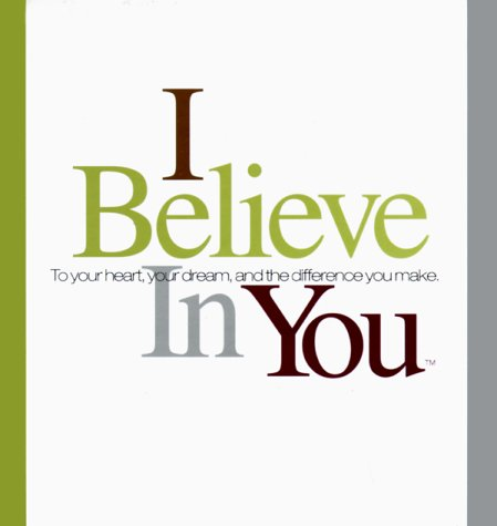 Image for I Believe in You : To Your Heart, Your Dream, and the Difference You Make