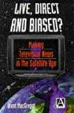 img - for Live, Direct and Biased?: Making Television News in the Satellite Age book / textbook / text book