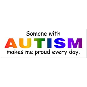 Someone With Autism Makes Me Proud Every Day Bumper Sticker