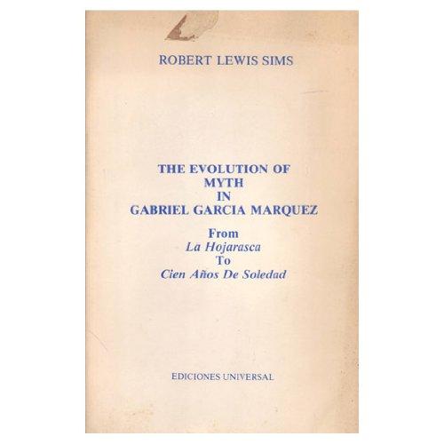 The Evolution of Myth in Garc Ia M Arquez from La Hojarasca to Cien a Nos De Soledad (Hispanic studies collection)