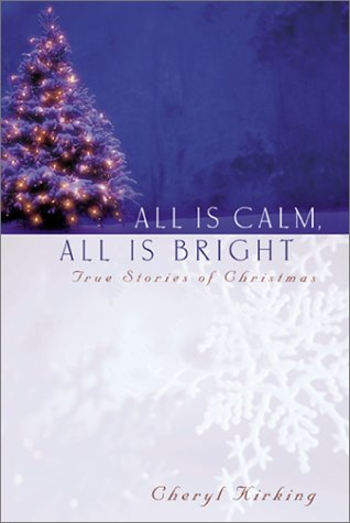 All Is Calm, All Is Bright : True Stories of Christmas, CHERYL KIRKING