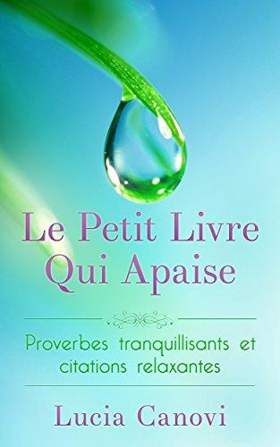 Couverture du livre Le Petit Livre Qui Apaise: Proverbes tranquillisants et citations relaxantes