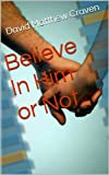 img - for Believe In Him or Not REVISED book / textbook / text book