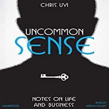 Uncommon Sense: Notes on Life and Business Audiobook by Christopher Uyi Narrated by Adrian Galley