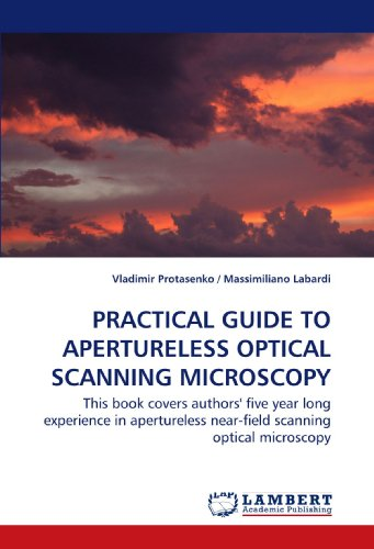 Practical Guide To Apertureless Optical Scanning Microscopy: This Book Covers Authors' Five Year Long Experience In Apertureless Near-Field Scanning Optical Microscopy.