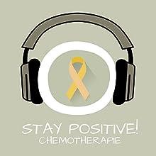 Stay Positive! Positiv Denken bei Chemotherapie mit Hypnose (       ungekürzt) von Kim Fleckenstein Gesprochen von: Kim Fleckenstein