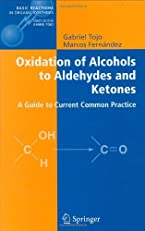 Oxidation of Alcohols to Aldehydes and Ketones: A Guide to Current Common Practice (Basic Reactions in Organic Synthesis)