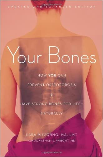 Your Bones: How You Can Prevent Osteoporosis and Have Strong Bones for LifeNaturally