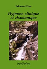 Hypnose clinique et chamanique (French Edition)