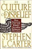 The Culture of Disbelief: How American Law and Politics Trivialize Religious Devotion (0465026478) by Carter, Stephen L.