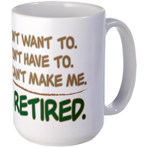 Cafepress You Can'T Make Me, I'M Retired Large Mug Large Mug - Standard Multi-Color