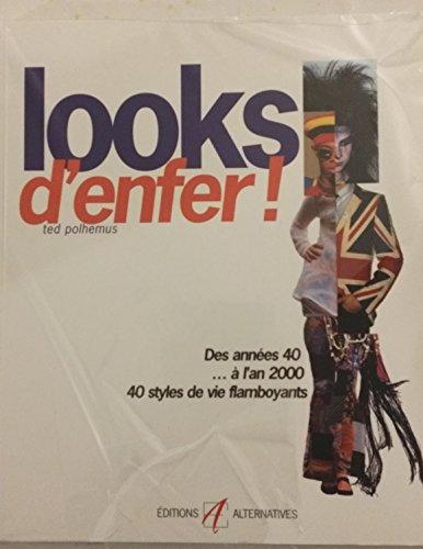 LOOKS D'ENFER ! Des années 40 à l'an 2000, 50 styles de vie flamboyants